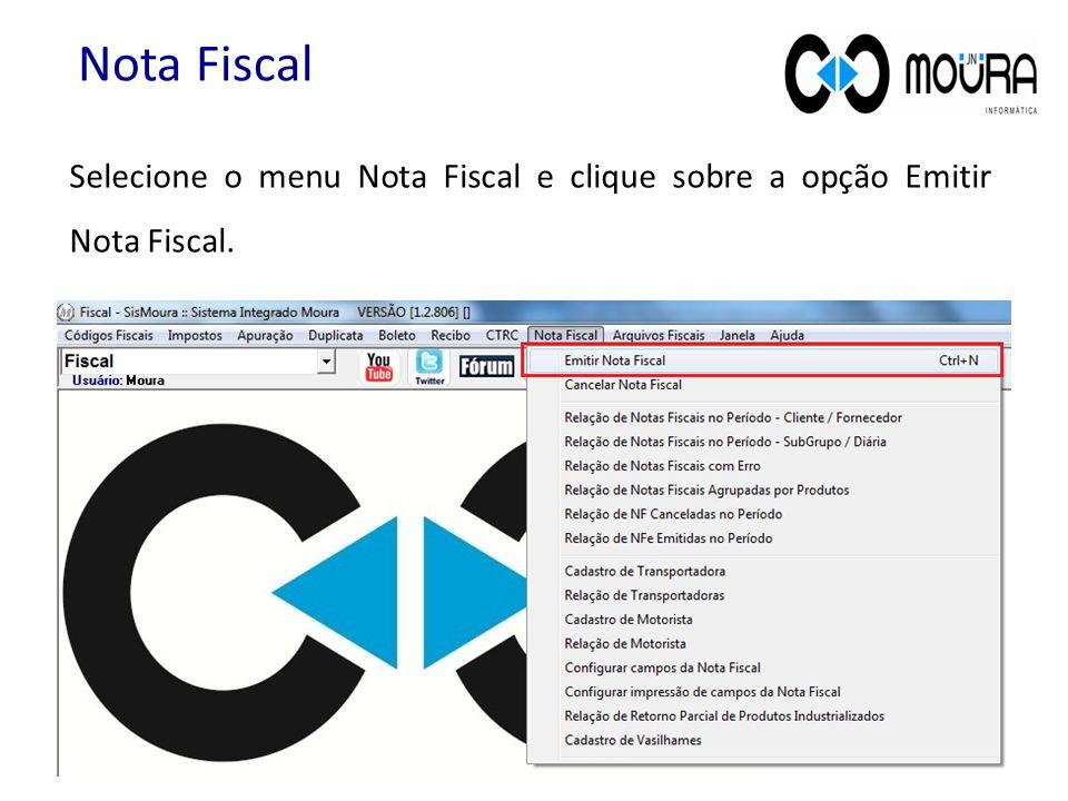 Nota Fiscal Selecione o menu Nota Fiscal e clique sobre a opção Emitir Nota Fiscal.