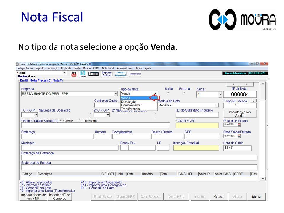 Nota Fiscal No tipo da nota selecione a opção Venda.