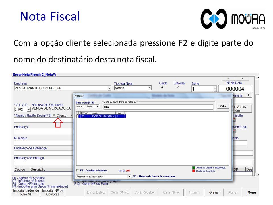 Nota Fiscal Com a opção cliente selecionada pressione F2 e digite parte do nome do destinatário desta nota fiscal.
