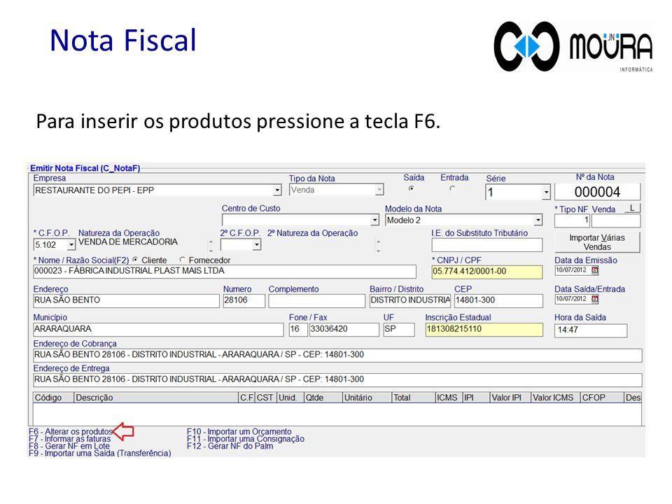 Nota Fiscal Para inserir os produtos pressione a tecla F6.