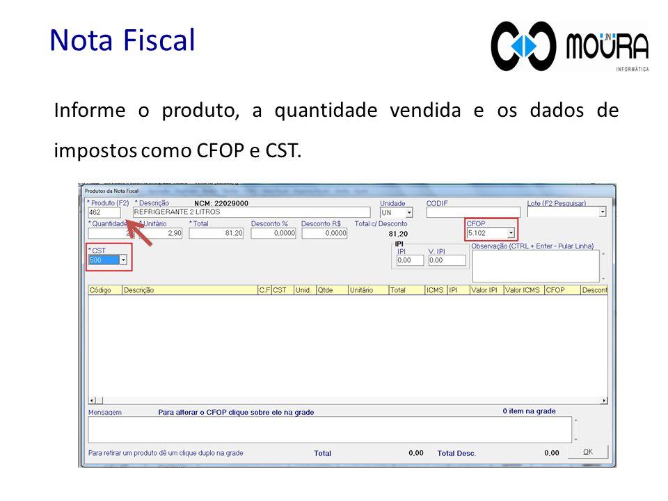 Nota Fiscal Informe o produto, a quantidade vendida e os dados de impostos como CFOP e CST.