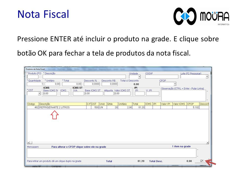 Nota Fiscal Pressione ENTER até incluir o produto na grade.