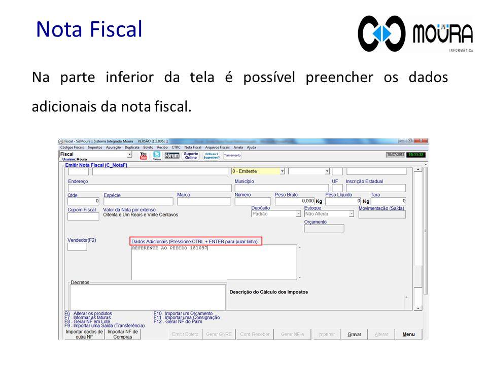 Nota Fiscal Na parte inferior da tela é possível preencher os dados adicionais da nota fiscal.