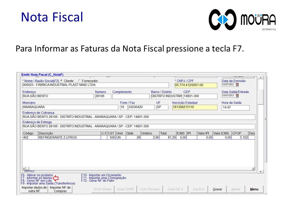 Nota Fiscal Para Informar as Faturas da Nota Fiscal pressione a tecla F7.