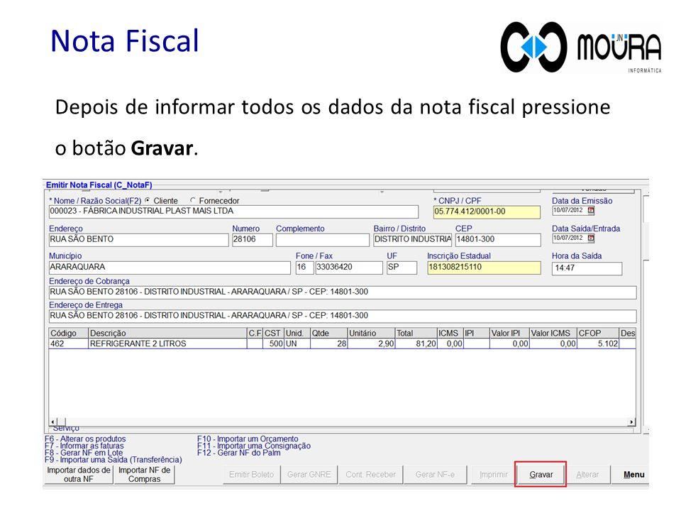 Nota Fiscal Depois de informar todos os dados da nota fiscal pressione o botão Gravar.