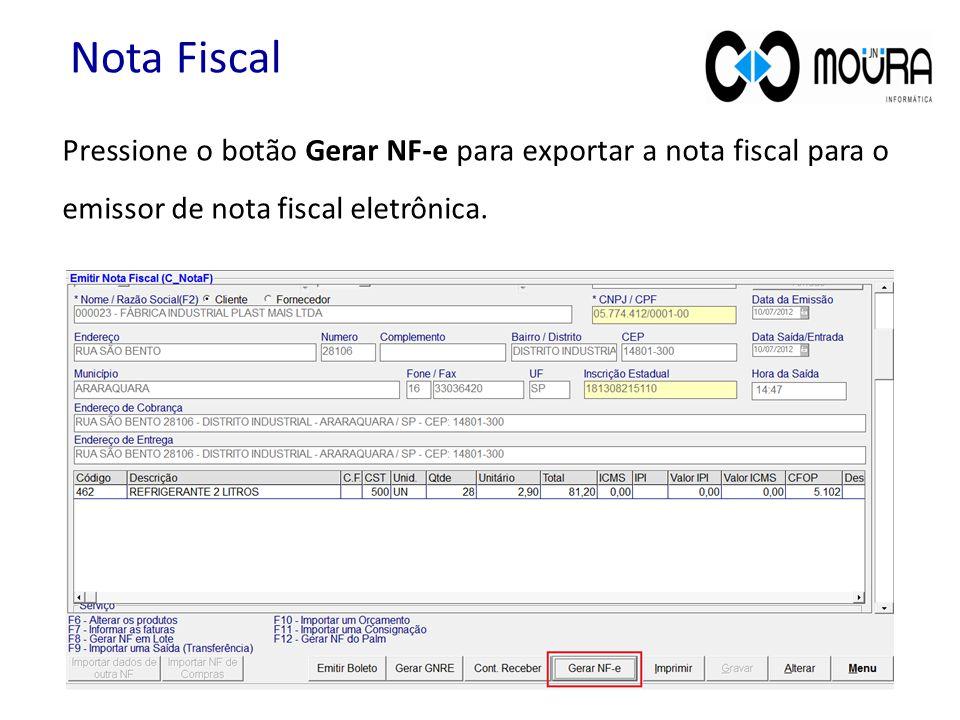 Nota Fiscal Pressione o botão Gerar NF-e para exportar a nota fiscal para o emissor de nota fiscal eletrônica.