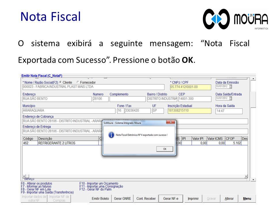 Nota Fiscal O sistema exibirá a seguinte mensagem: Nota Fiscal Exportada com Sucesso .