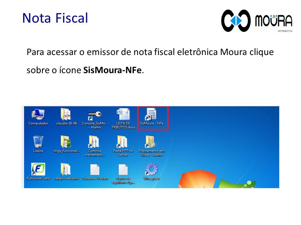 Nota Fiscal Para acessar o emissor de nota fiscal eletrônica Moura clique sobre o ícone SisMoura-NFe.
