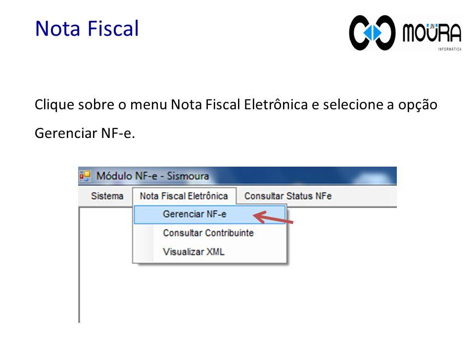 Nota Fiscal Clique sobre o menu Nota Fiscal Eletrônica e selecione a opção Gerenciar NF-e.