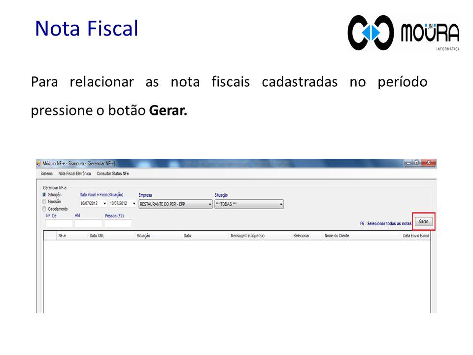 Nota Fiscal Para relacionar as nota fiscais cadastradas no período pressione o botão Gerar.