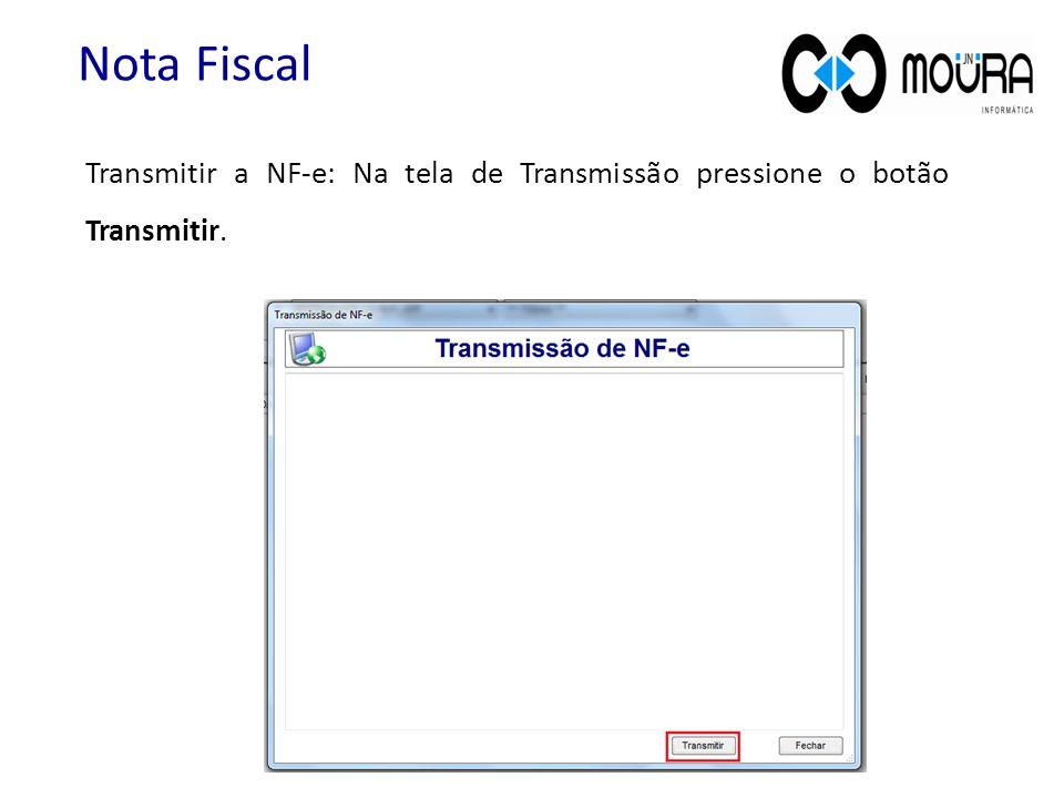 Nota Fiscal Transmitir a NF-e: Na tela de Transmissão pressione o botão Transmitir.