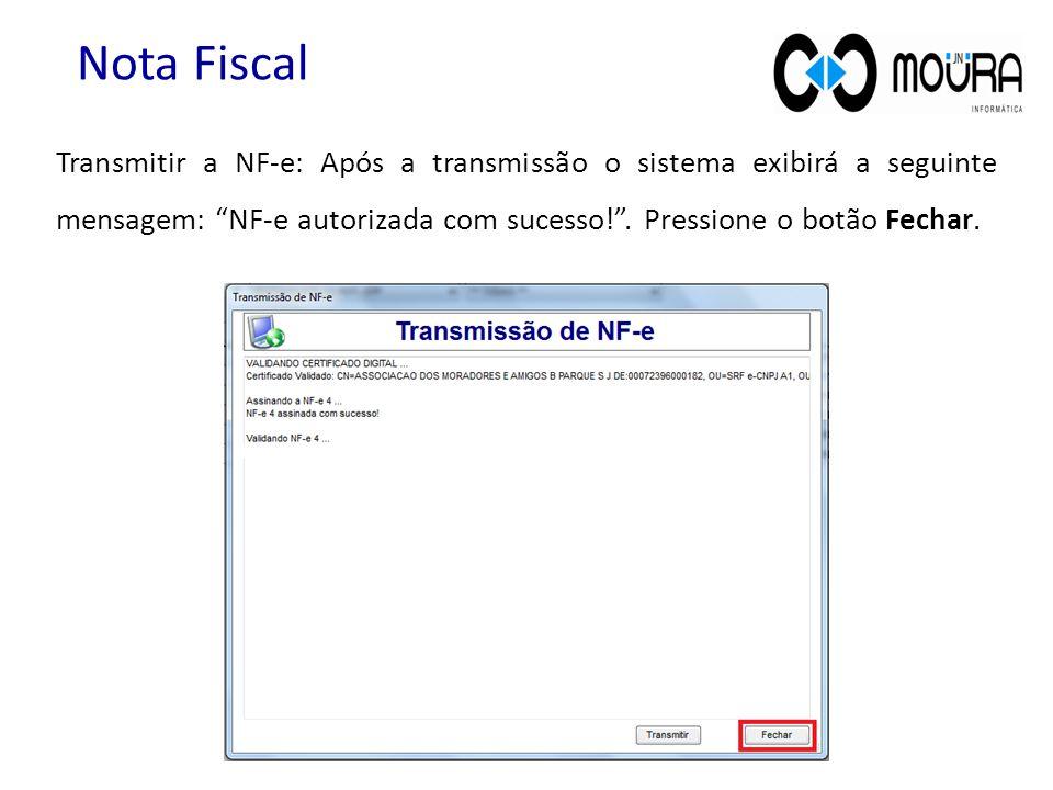 Nota Fiscal Transmitir a NF-e: Após a transmissão o sistema exibirá a seguinte mensagem: NF-e autorizada com sucesso! .
