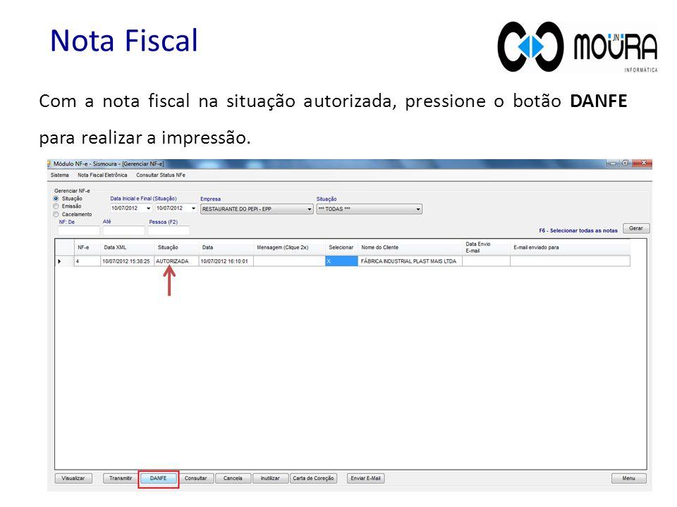 Nota Fiscal Com a nota fiscal na situação autorizada, pressione o botão DANFE para realizar a impressão.
