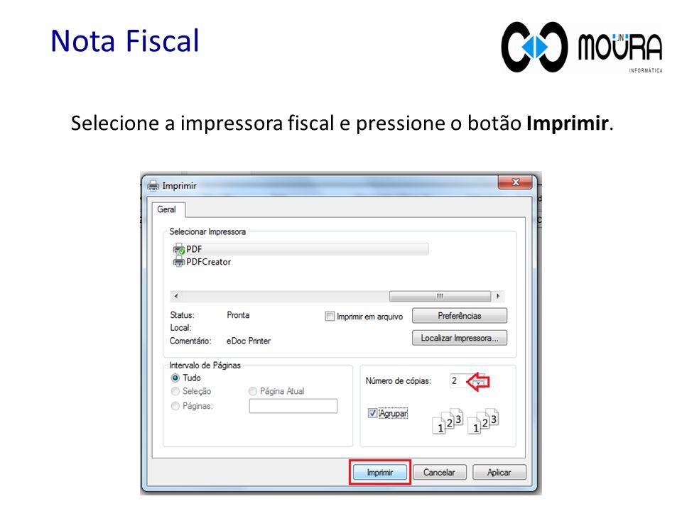Nota Fiscal Selecione a impressora fiscal e pressione o botão Imprimir.