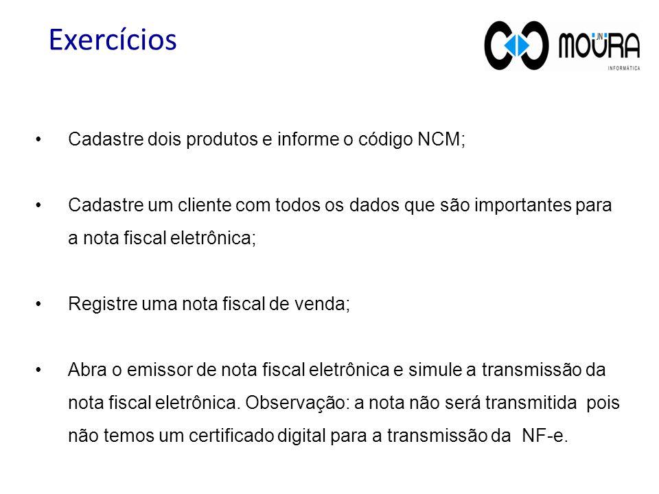 Exercícios Cadastre dois produtos e informe o código NCM;