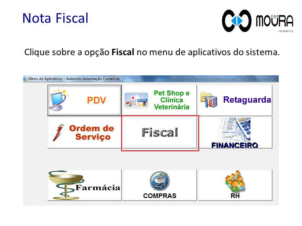 Nota Fiscal Clique sobre a opção Fiscal no menu de aplicativos do sistema.