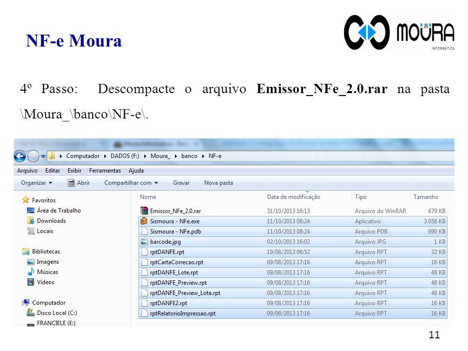 NF-e Moura 4º Passo: Descompacte o arquivo Emissor_NFe_2.0.rar na pasta \Moura_\banco\NF-e\.