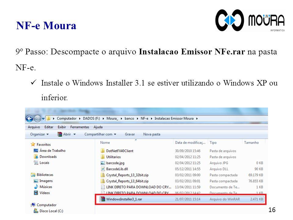 NF-e Moura 9º Passo: Descompacte o arquivo Instalacao Emissor NFe.rar na pasta NF-e.