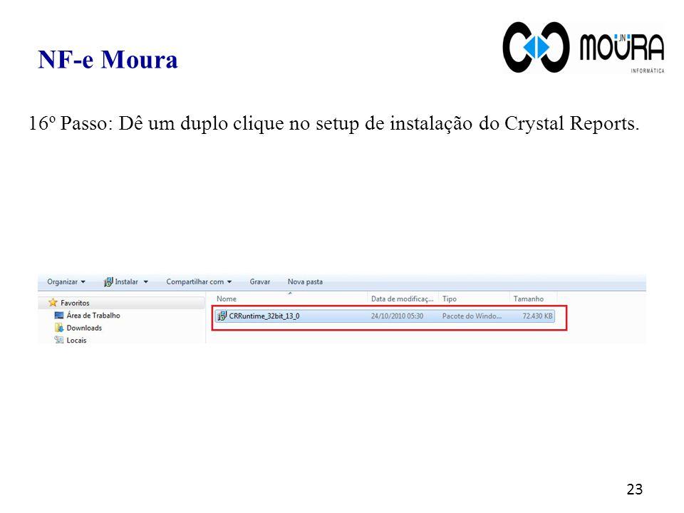 NF-e Moura 16º Passo: Dê um duplo clique no setup de instalação do Crystal Reports.