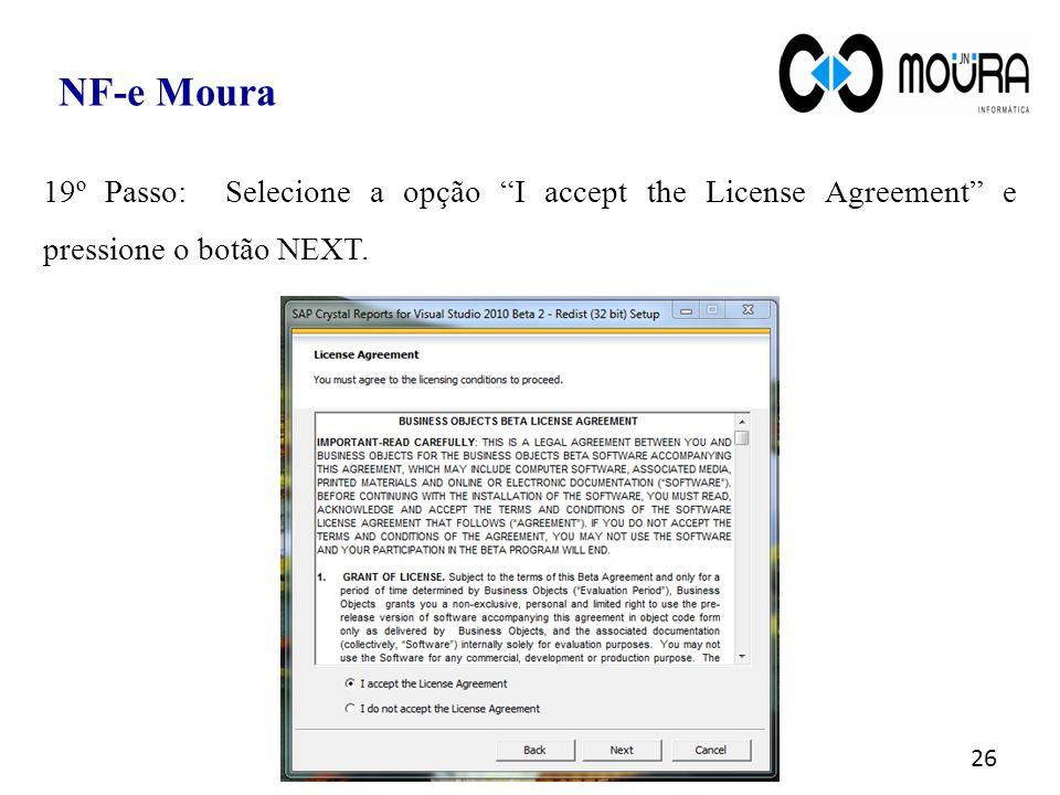 NF-e Moura 19º Passo: Selecione a opção I accept the License Agreement e pressione o botão NEXT.