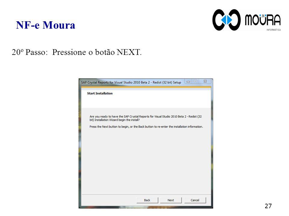NF-e Moura 20º Passo: Pressione o botão NEXT.