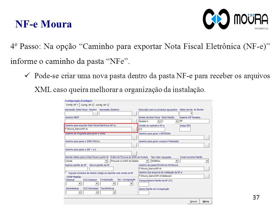 NF-e Moura 4º Passo: Na opção Caminho para exportar Nota Fiscal Eletrônica (NF-e) informe o caminho da pasta NFe .