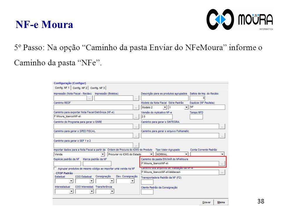 NF-e Moura 5º Passo: Na opção Caminho da pasta Enviar do NFeMoura informe o.
