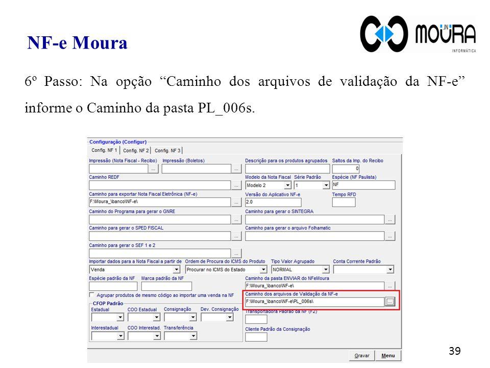 NF-e Moura 6º Passo: Na opção Caminho dos arquivos de validação da NF-e informe o Caminho da pasta PL_006s.