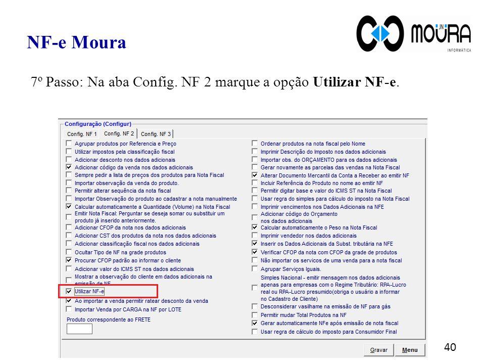 NF-e Moura 7º Passo: Na aba Config. NF 2 marque a opção Utilizar NF-e.