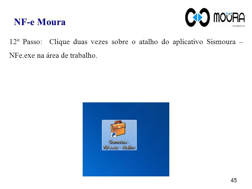 NF-e Moura 12º Passo: Clique duas vezes sobre o atalho do aplicativo Sismoura – NFe.exe na área de trabalho.