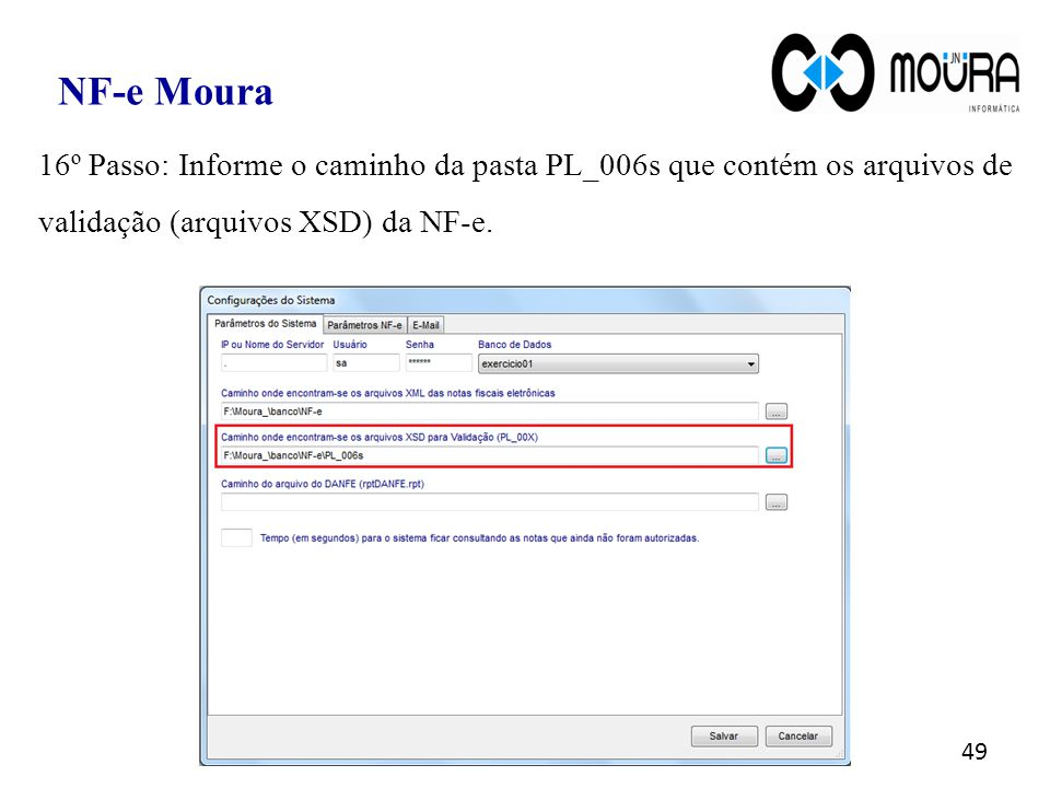 NF-e Moura 16º Passo: Informe o caminho da pasta PL_006s que contém os arquivos de validação (arquivos XSD) da NF-e.