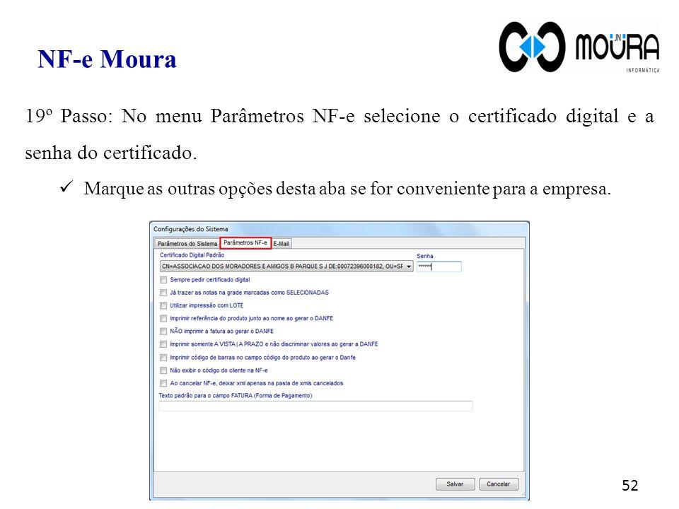 NF-e Moura 19º Passo: No menu Parâmetros NF-e selecione o certificado digital e a senha do certificado.