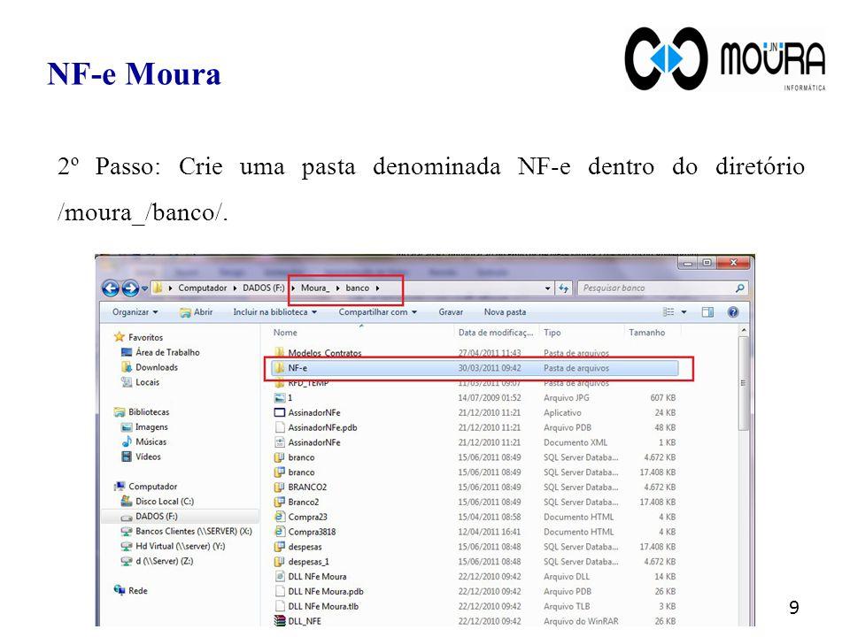 NF-e Moura 2º Passo: Crie uma pasta denominada NF-e dentro do diretório /moura_/banco/.