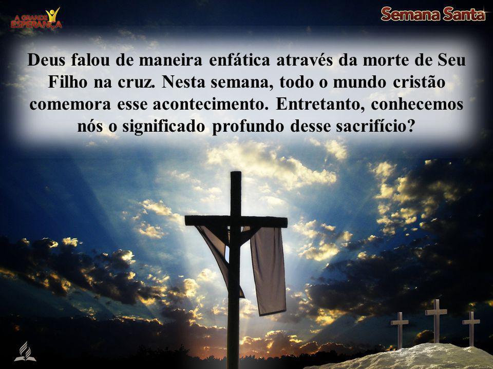 Deus falou de maneira enfática através da morte de Seu Filho na cruz