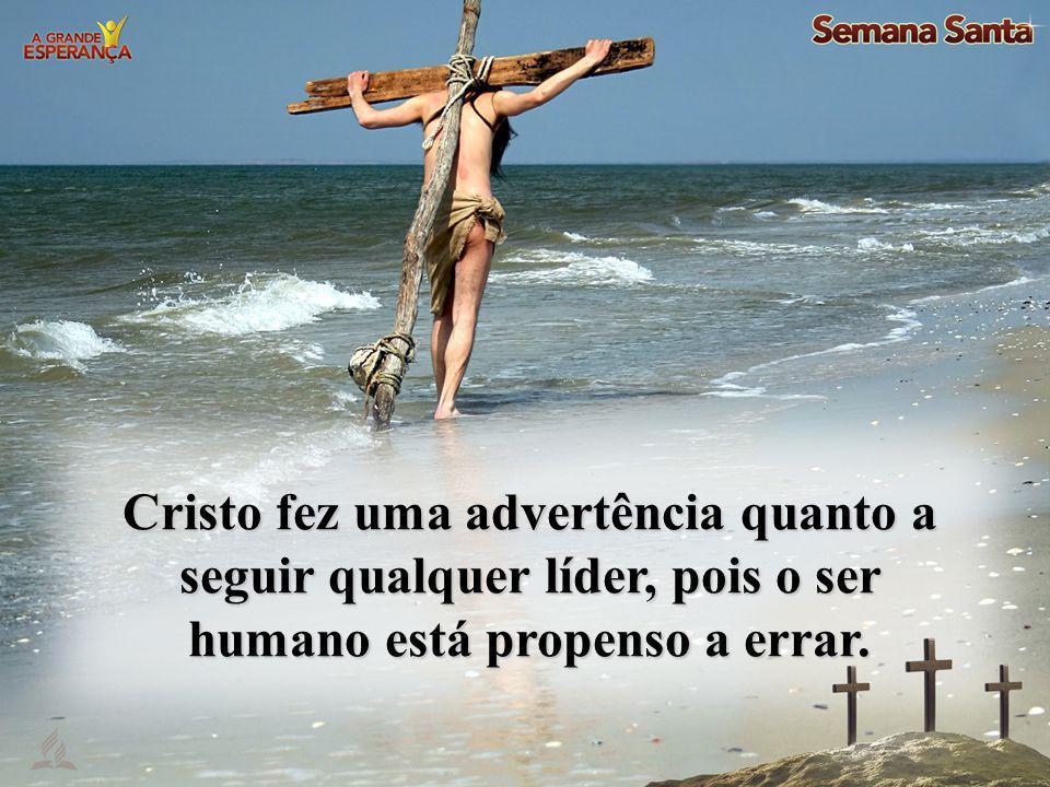 Cristo fez uma advertência quanto a seguir qualquer líder, pois o ser humano está propenso a errar.