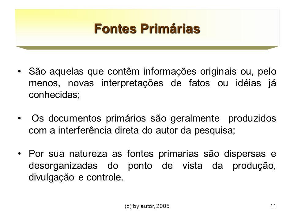 Fontes Primárias São aquelas que contêm informações originais ou, pelo menos, novas interpretações de fatos ou idéias já conhecidas;