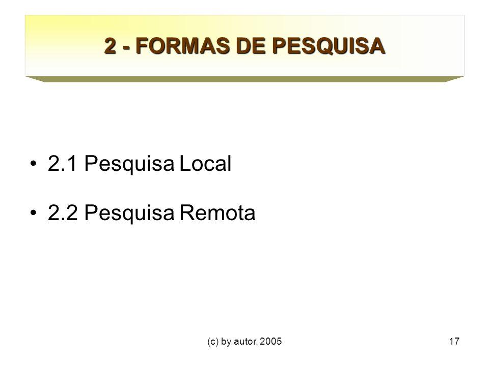 2 - FORMAS DE PESQUISA 2.1 Pesquisa Local 2.2 Pesquisa Remota