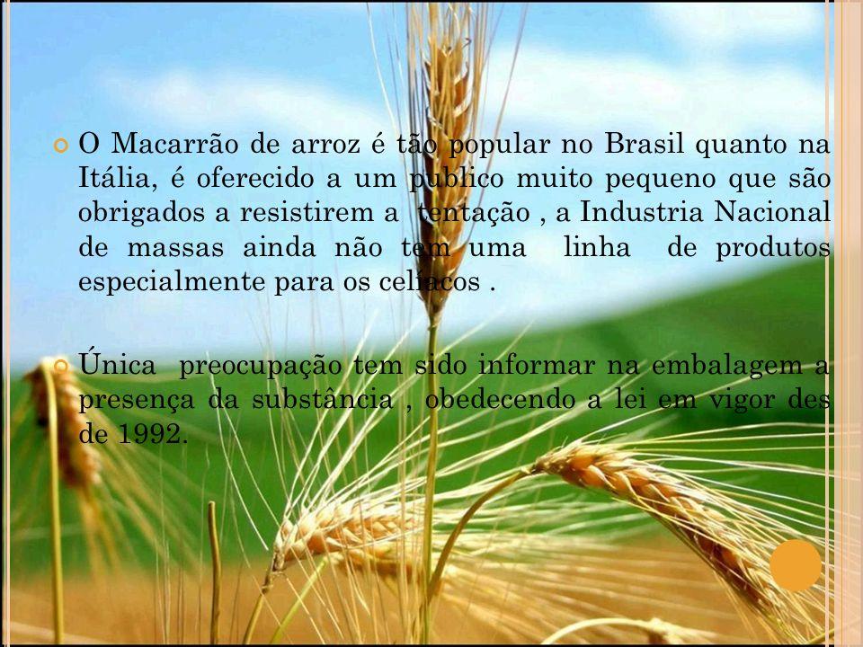 O Macarrão de arroz é tão popular no Brasil quanto na Itália, é oferecido a um publico muito pequeno que são obrigados a resistirem a tentação , a Industria Nacional de massas ainda não tem uma linha de produtos especialmente para os celíacos .