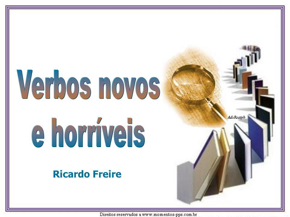 Verbos novos e horríveis Ricardo Freire