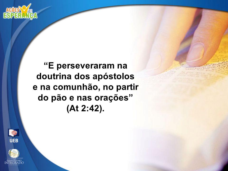 E perseveraram na doutrina dos apóstolos