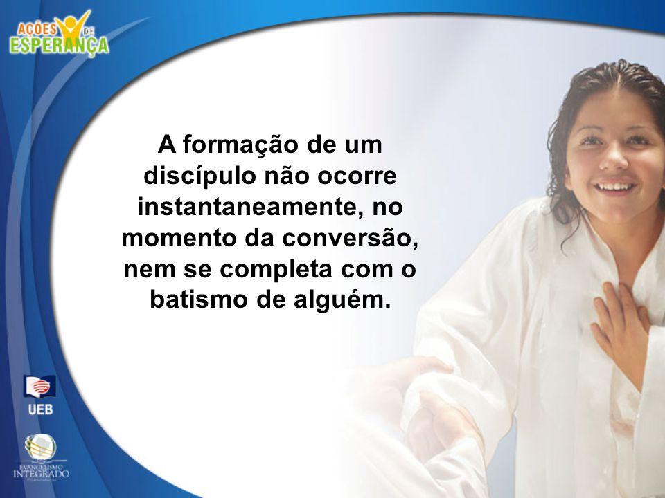 A formação de um discípulo não ocorre instantaneamente, no momento da conversão, nem se completa com o