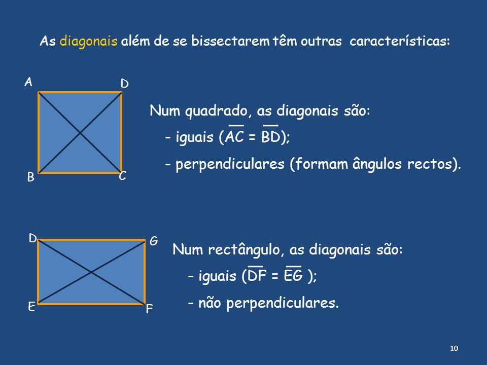 Num quadrado, as diagonais são: - iguais (AC = BD);