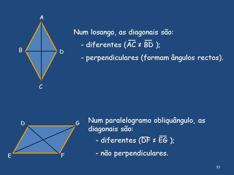 Num losango, as diagonais são: - diferentes (AC ≠ BD );