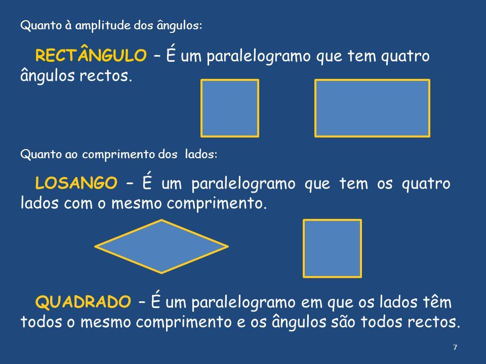RECTÂNGULO – É um paralelogramo que tem quatro ângulos rectos.