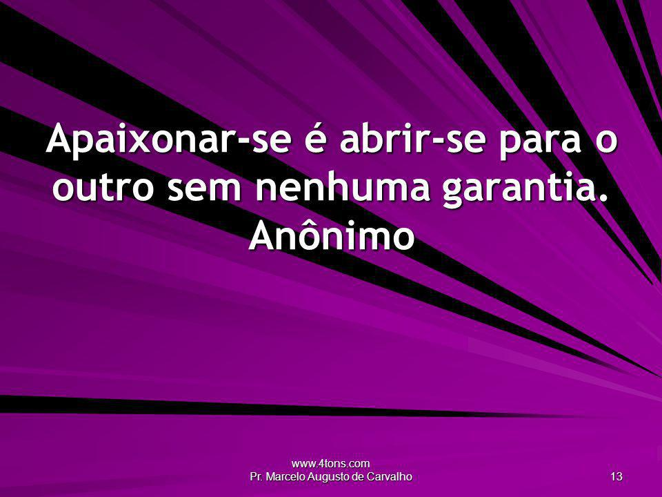 Apaixonar-se é abrir-se para o outro sem nenhuma garantia. Anônimo