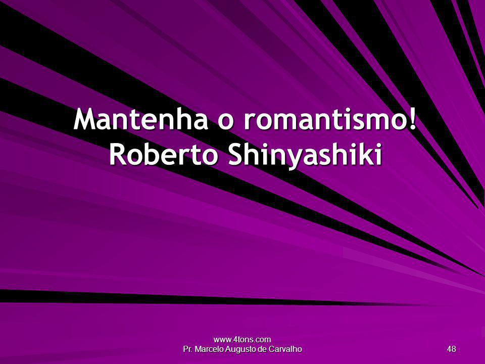 Mantenha o romantismo! Roberto Shinyashiki