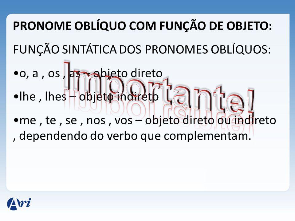 Importante! PRONOME OBLÍQUO COM FUNÇÃO DE OBJETO: