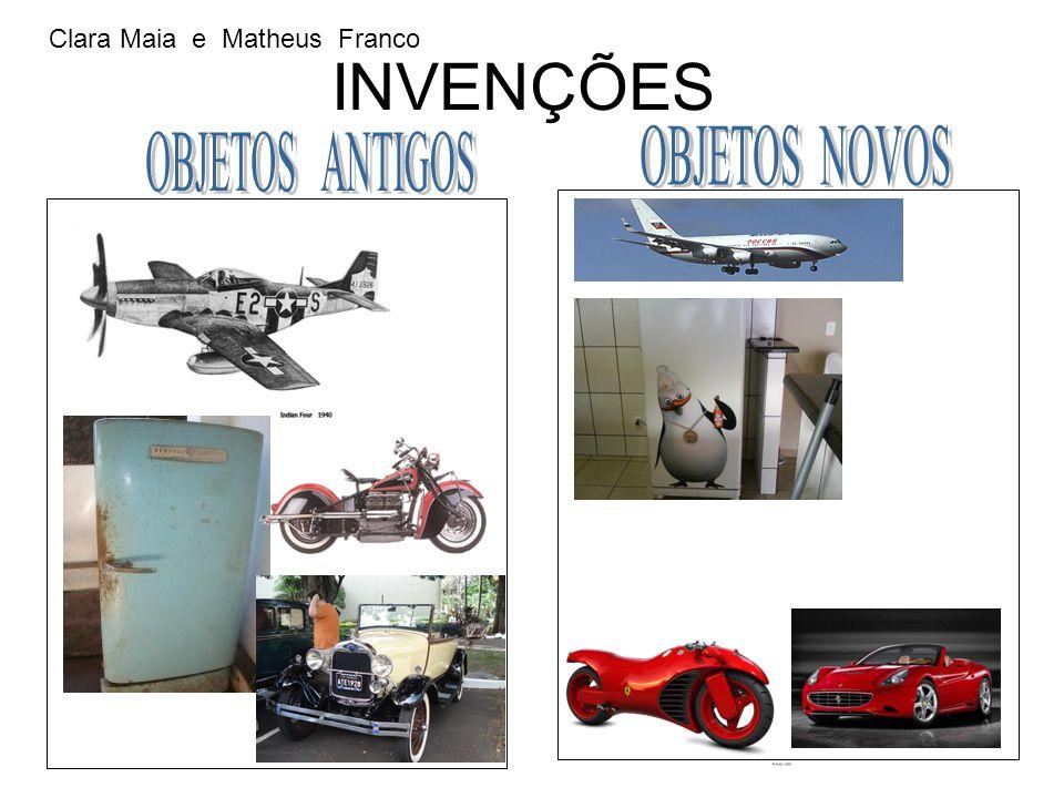 INVENÇÕES Clara Maia e Matheus Franco OBJETOS NOVOS OBJETOS ANTIGOS