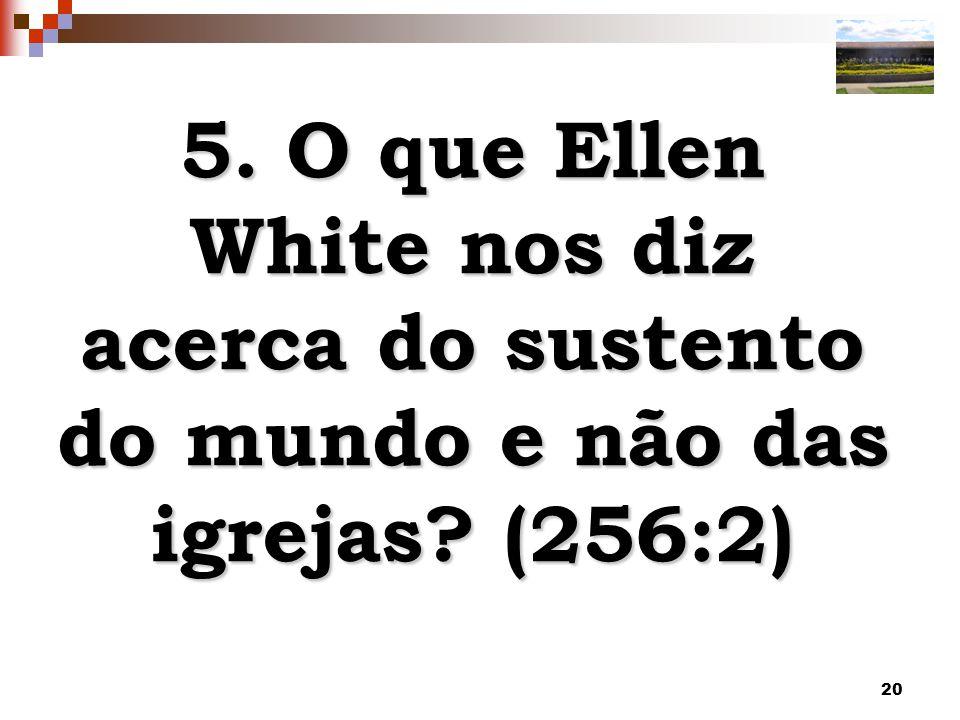 5. O que Ellen White nos diz acerca do sustento do mundo e não das igrejas (256:2)