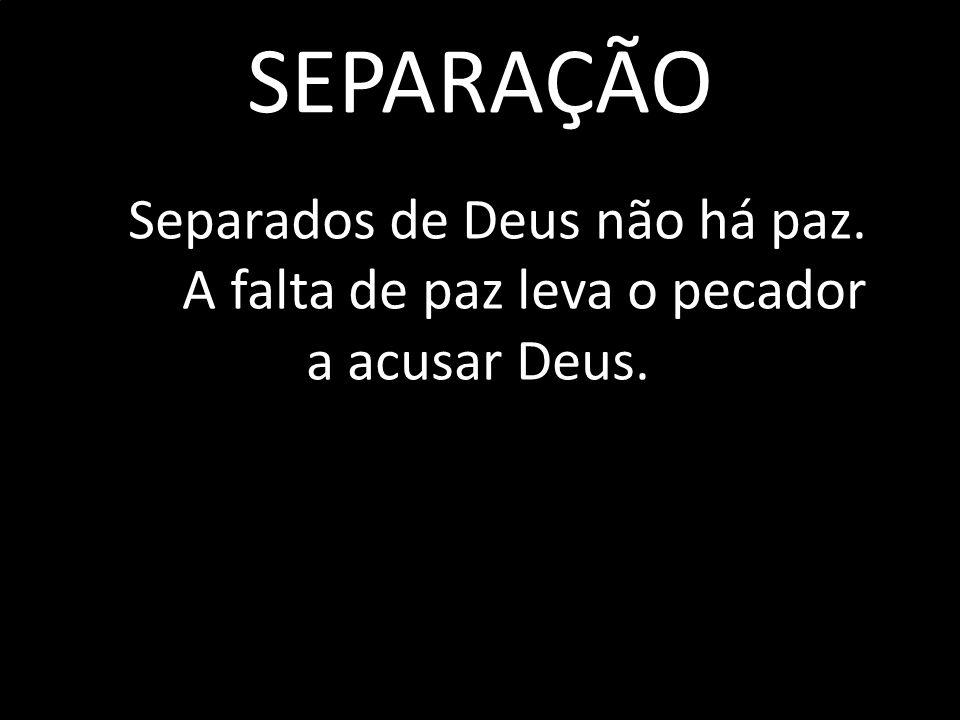 SEPARAÇÃO Separados de Deus não há paz.